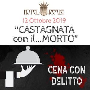"""CENA CON DELITTO """"CASTAGNATA CON IL ...MORTO"""""""